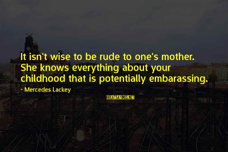 Mr Mercedes Sayings By Mercedes Lackey: It isn't wise to be rude to one's mother. She knows everything about your childhood