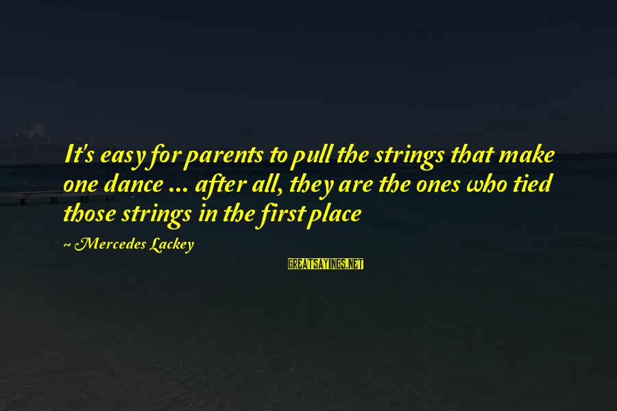 Mr Mercedes Sayings By Mercedes Lackey: It's easy for parents to pull the strings that make one dance ... after all,