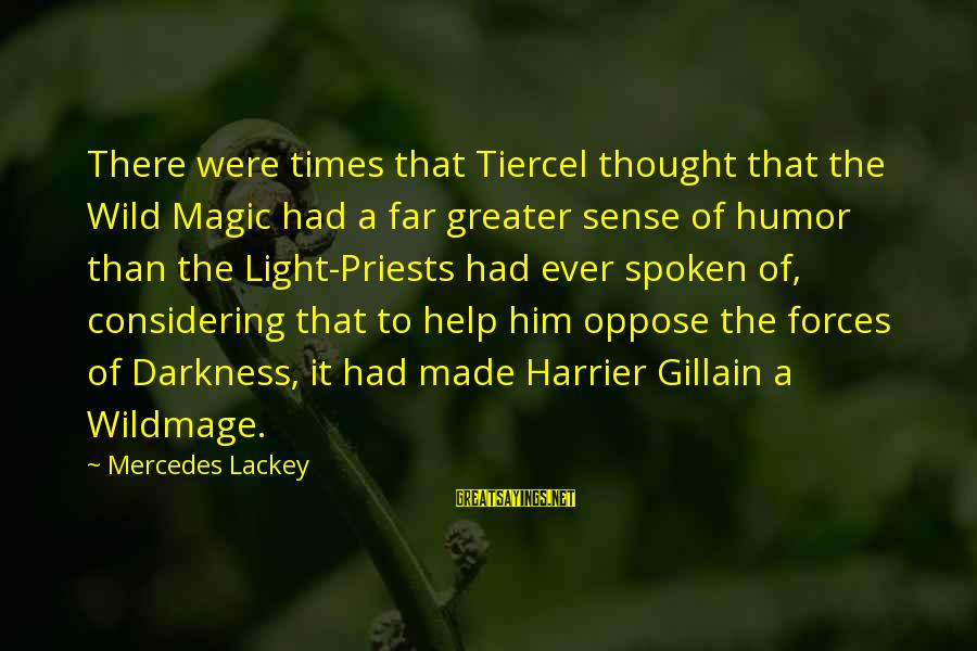 Mr Mercedes Sayings By Mercedes Lackey: There were times that Tiercel thought that the Wild Magic had a far greater sense