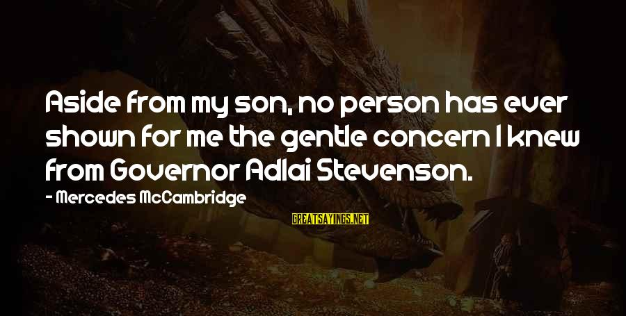 Mr Mercedes Sayings By Mercedes McCambridge: Aside from my son, no person has ever shown for me the gentle concern I