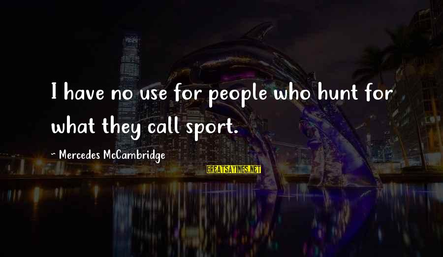 Mr Mercedes Sayings By Mercedes McCambridge: I have no use for people who hunt for what they call sport.