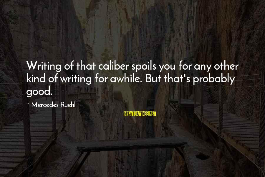 Mr Mercedes Sayings By Mercedes Ruehl: Writing of that caliber spoils you for any other kind of writing for awhile. But