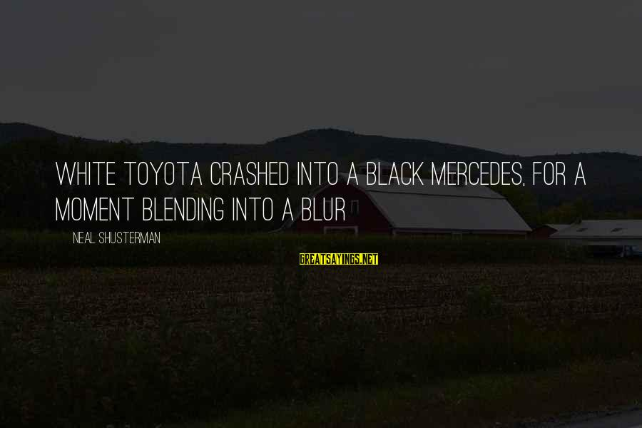 Mr Mercedes Sayings By Neal Shusterman: White Toyota crashed into a black Mercedes, for a moment blending into a blur