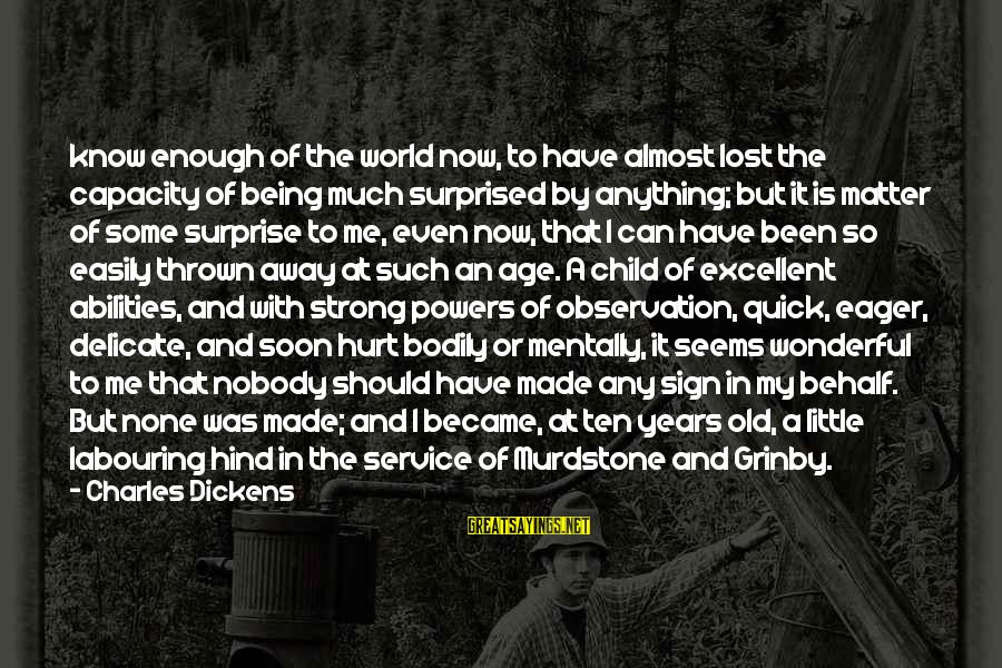 Mr Murdstone Sayings By Charles Dickens: know enough of the world now, to have almost lost the capacity of being much