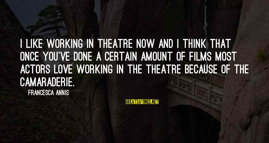 Mr Murdstone Sayings By Francesca Annis: I like working in theatre now and I think that once you've done a certain