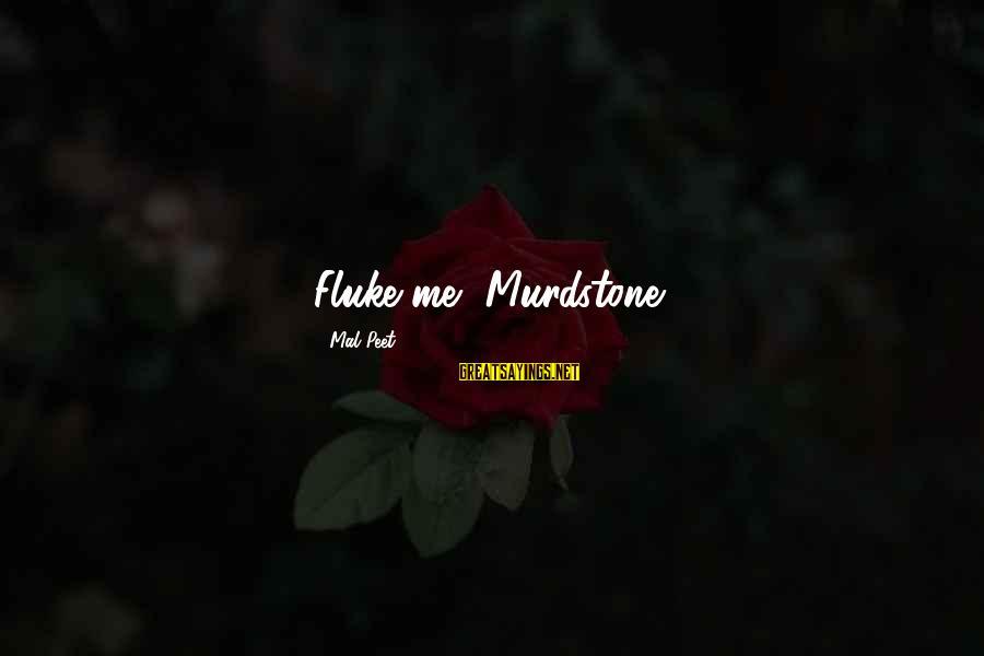 Mr Murdstone Sayings By Mal Peet: Fluke me, Murdstone.