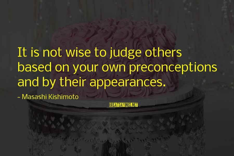 Mr Murdstone Sayings By Masashi Kishimoto: It is not wise to judge others based on your own preconceptions and by their