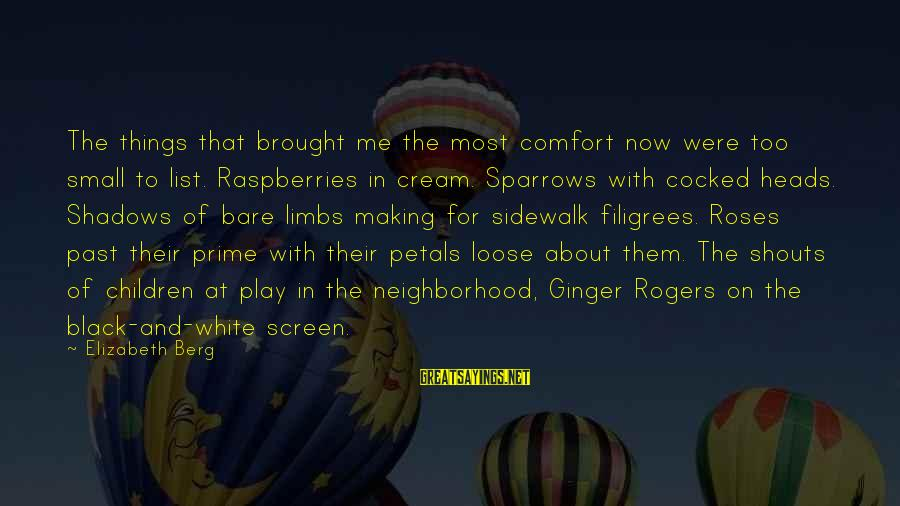 Mr Rogers Neighborhood Sayings By Elizabeth Berg: The things that brought me the most comfort now were too small to list. Raspberries