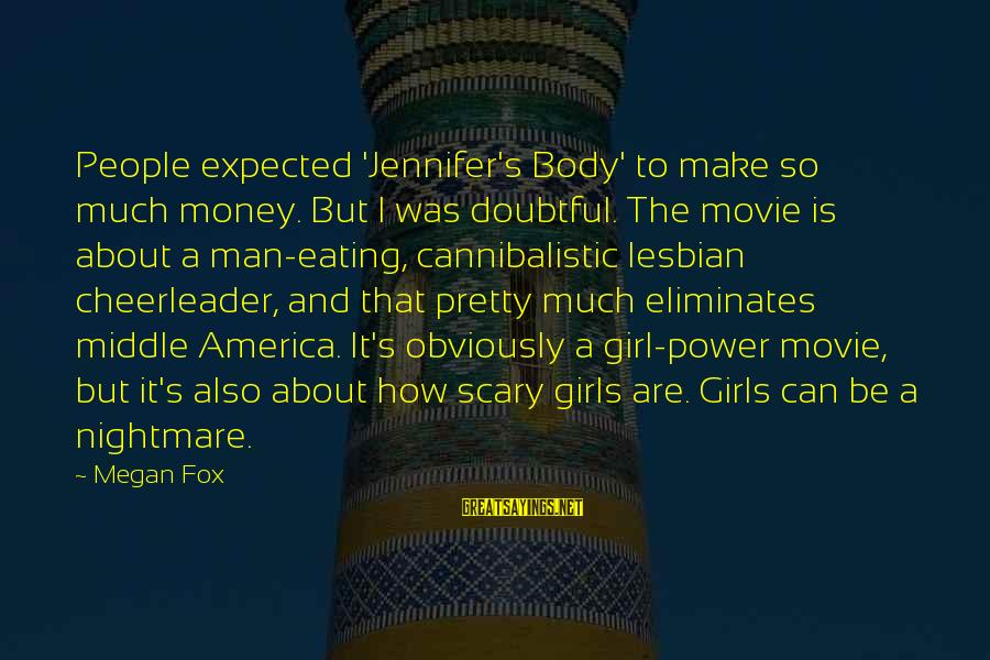 Mr Rogers Neighborhood Sayings By Megan Fox: People expected 'Jennifer's Body' to make so much money. But I was doubtful. The movie