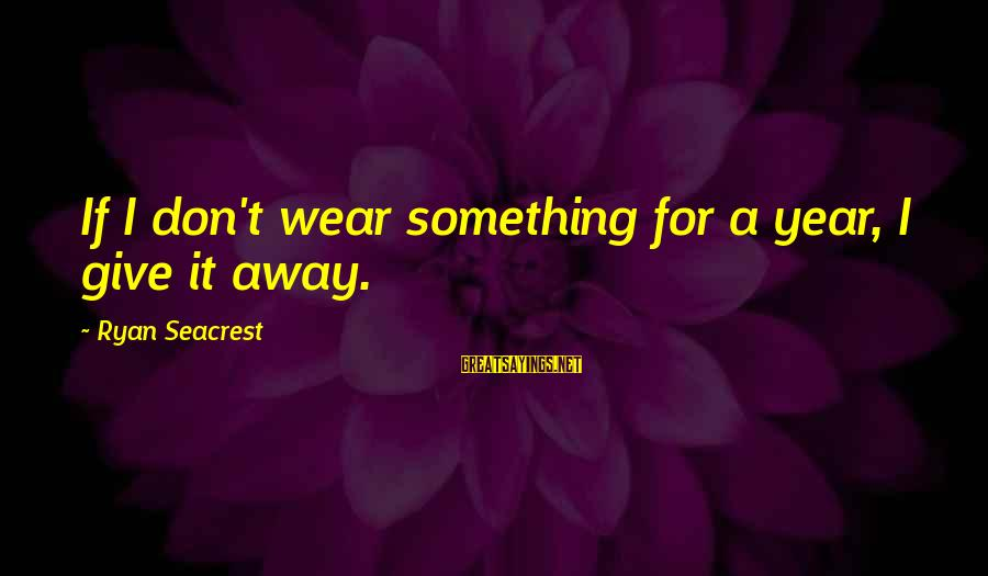 Mr Rogers Neighborhood Sayings By Ryan Seacrest: If I don't wear something for a year, I give it away.