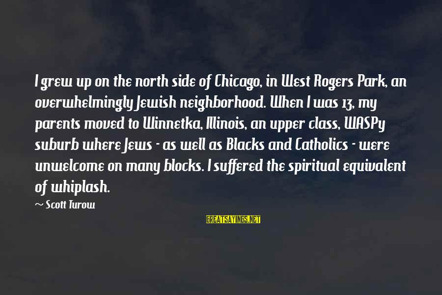 Mr Rogers Neighborhood Sayings By Scott Turow: I grew up on the north side of Chicago, in West Rogers Park, an overwhelmingly