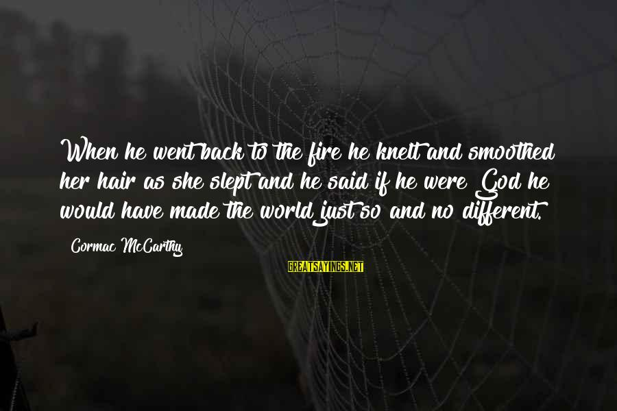 Mr Simonet Sayings By Cormac McCarthy: When he went back to the fire he knelt and smoothed her hair as she