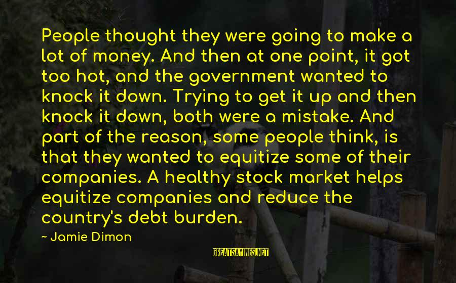 Mr Simonet Sayings By Jamie Dimon: People thought they were going to make a lot of money. And then at one