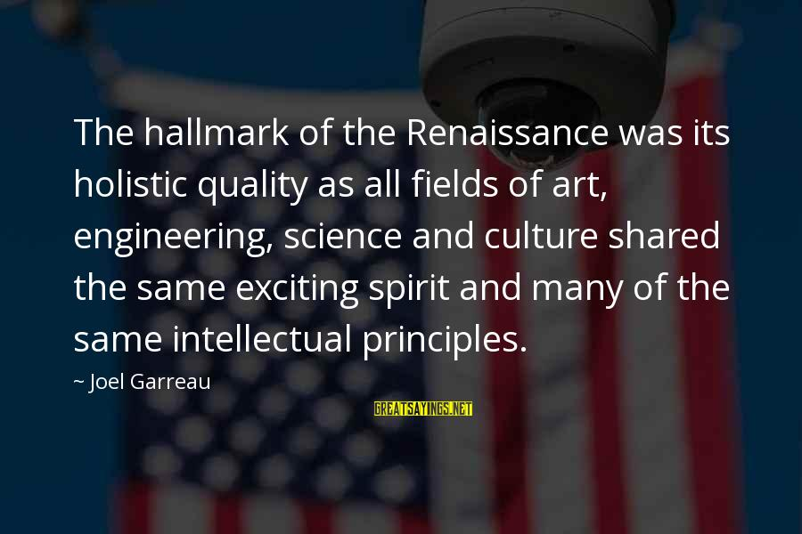 Mr Simonet Sayings By Joel Garreau: The hallmark of the Renaissance was its holistic quality as all fields of art, engineering,