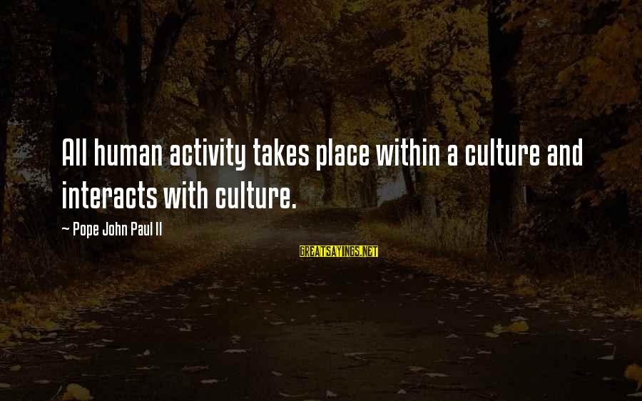 Mr Suplado Sayings By Pope John Paul II: All human activity takes place within a culture and interacts with culture.
