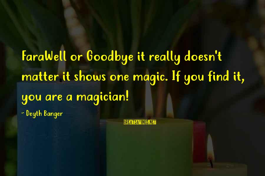 Mrityudand Sayings By Deyth Banger: FaraWell or Goodbye it really doesn't matter it shows one magic. If you find it,