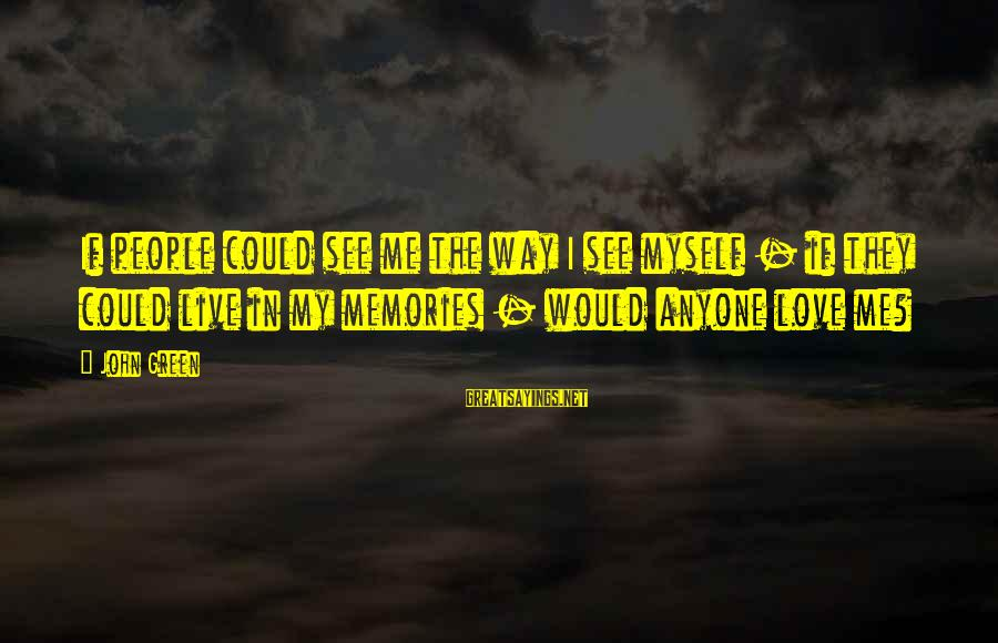 Mrityudand Sayings By John Green: If people could see me the way I see myself - if they could live