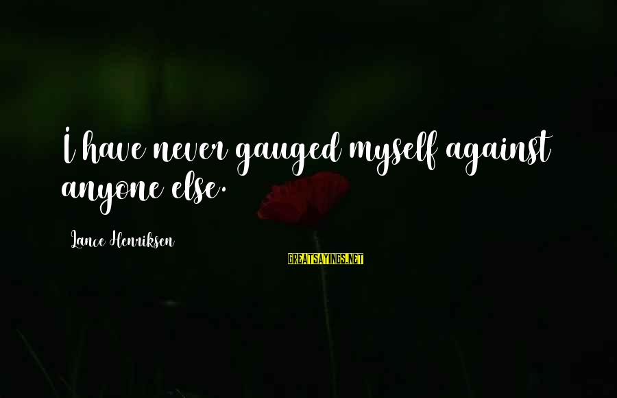 Mrityudand Sayings By Lance Henriksen: I have never gauged myself against anyone else.