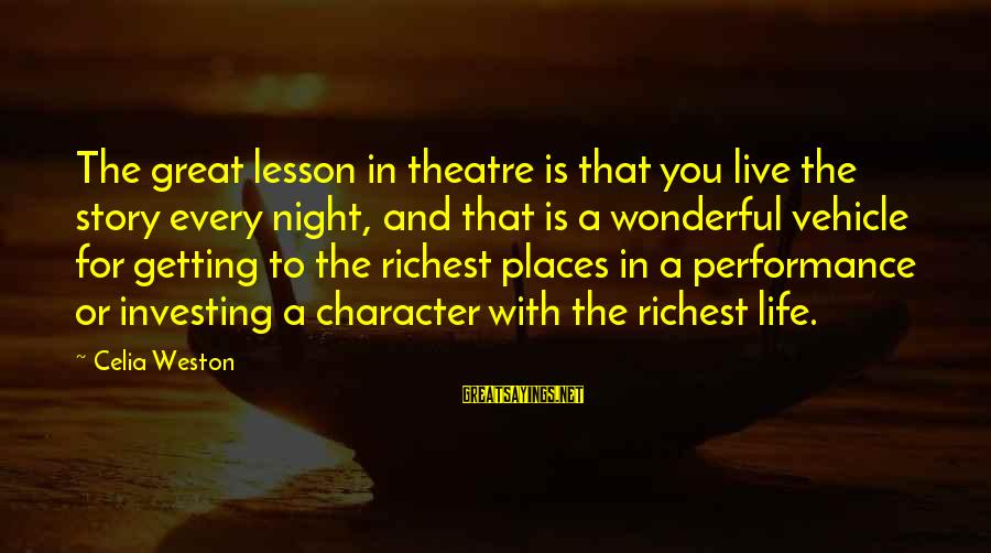 Mrs Weston Sayings By Celia Weston: The great lesson in theatre is that you live the story every night, and that