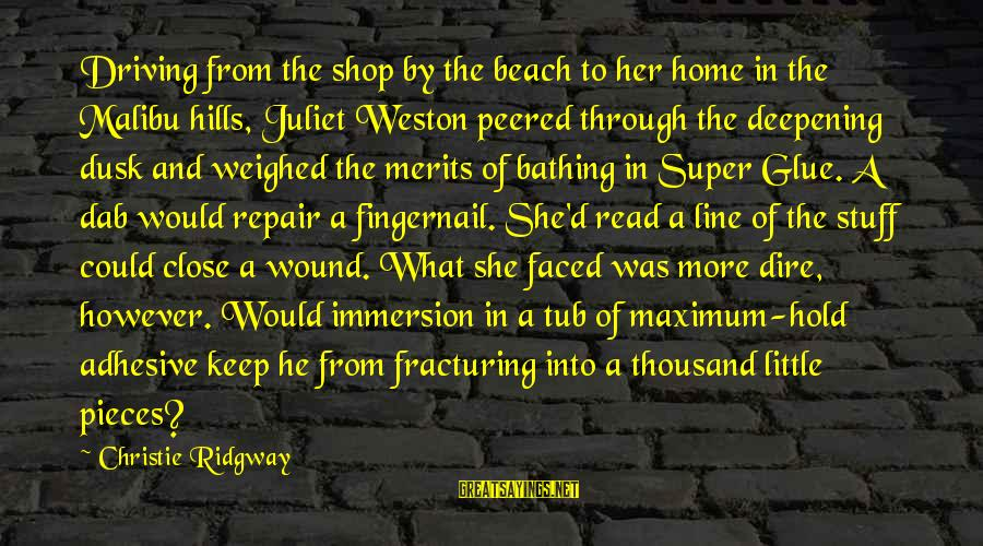 Mrs Weston Sayings By Christie Ridgway: Driving from the shop by the beach to her home in the Malibu hills, Juliet