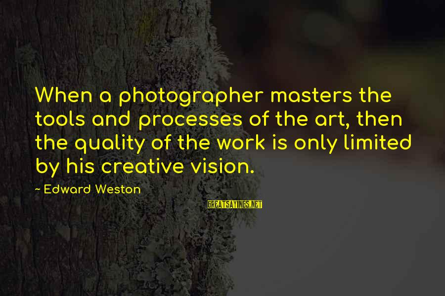Mrs Weston Sayings By Edward Weston: When a photographer masters the tools and processes of the art, then the quality of