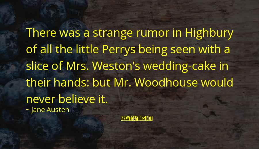 Mrs Weston Sayings By Jane Austen: There was a strange rumor in Highbury of all the little Perrys being seen with