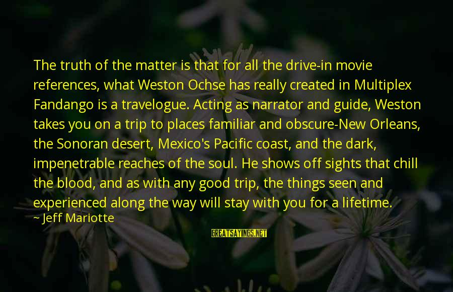 Mrs Weston Sayings By Jeff Mariotte: The truth of the matter is that for all the drive-in movie references, what Weston