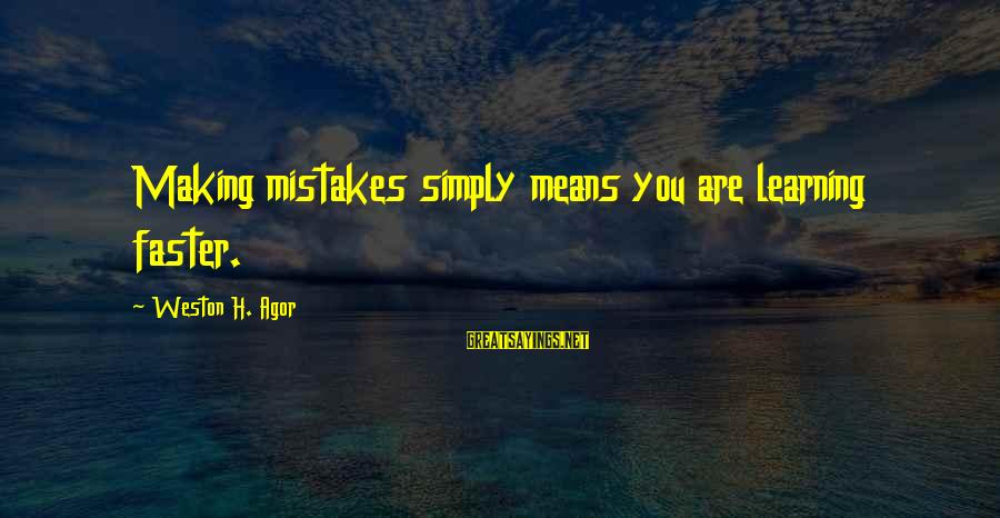 Mrs Weston Sayings By Weston H. Agor: Making mistakes simply means you are learning faster.