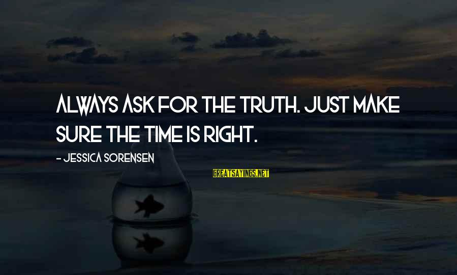 Muchh Sayings By Jessica Sorensen: Always ask for the truth. Just make sure the time is right.