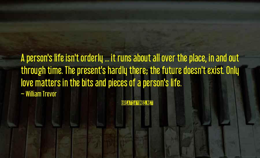 Muchh Sayings By William Trevor: A person's life isn't orderly ... it runs about all over the place, in and