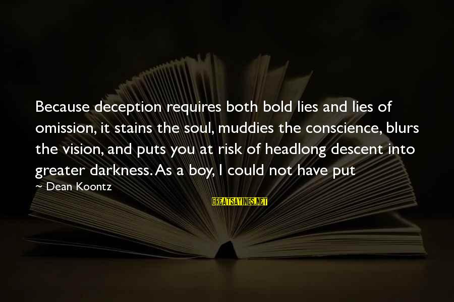 Muddies Sayings By Dean Koontz: Because deception requires both bold lies and lies of omission, it stains the soul, muddies