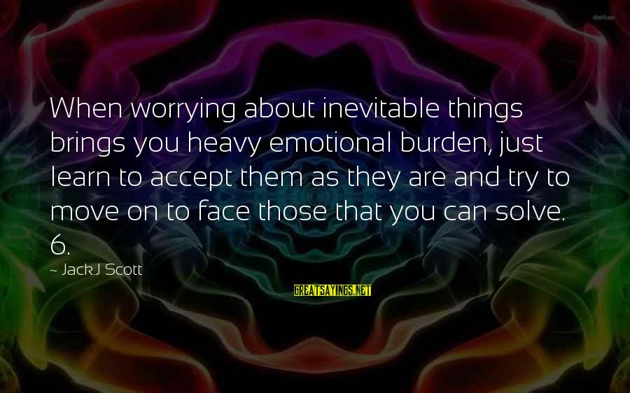 Muddies Sayings By Jack.J Scott: When worrying about inevitable things brings you heavy emotional burden, just learn to accept them