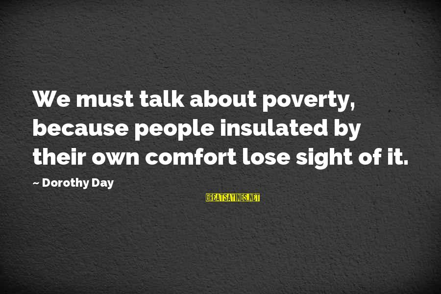 Mudland Sayings By Dorothy Day: We must talk about poverty, because people insulated by their own comfort lose sight of