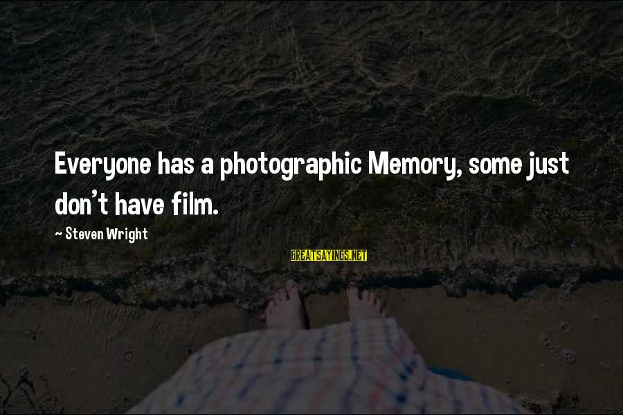 Mudland Sayings By Steven Wright: Everyone has a photographic Memory, some just don't have film.