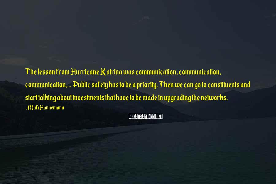 Mufi Hannemann Sayings: The lesson from Hurricane Katrina was communication, communication, communication, .. Public safety has to be