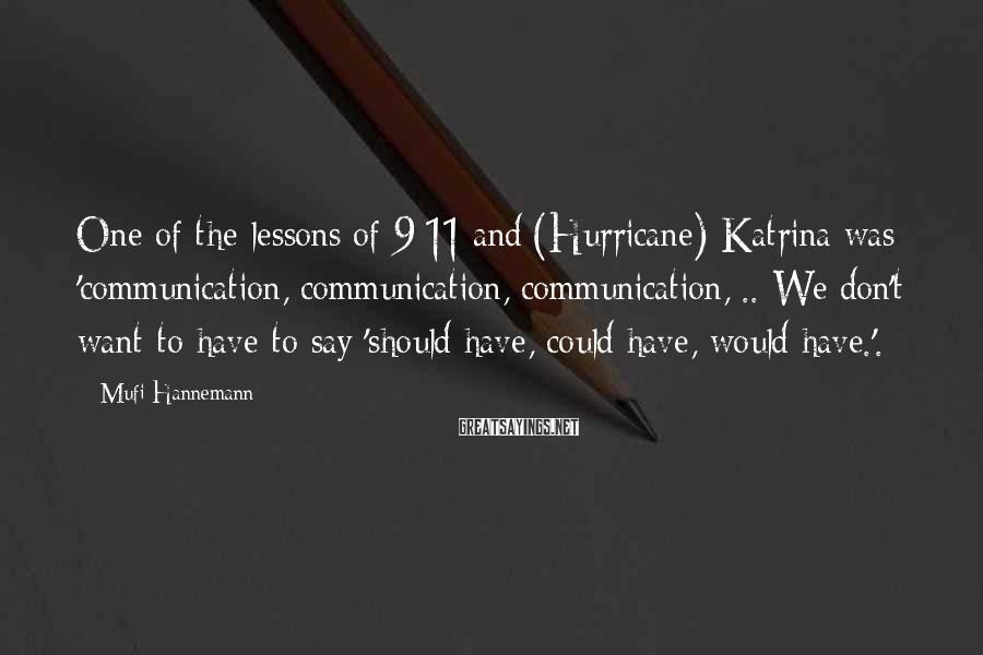 Mufi Hannemann Sayings: One of the lessons of 9/11 and (Hurricane) Katrina was 'communication, communication, communication, .. We