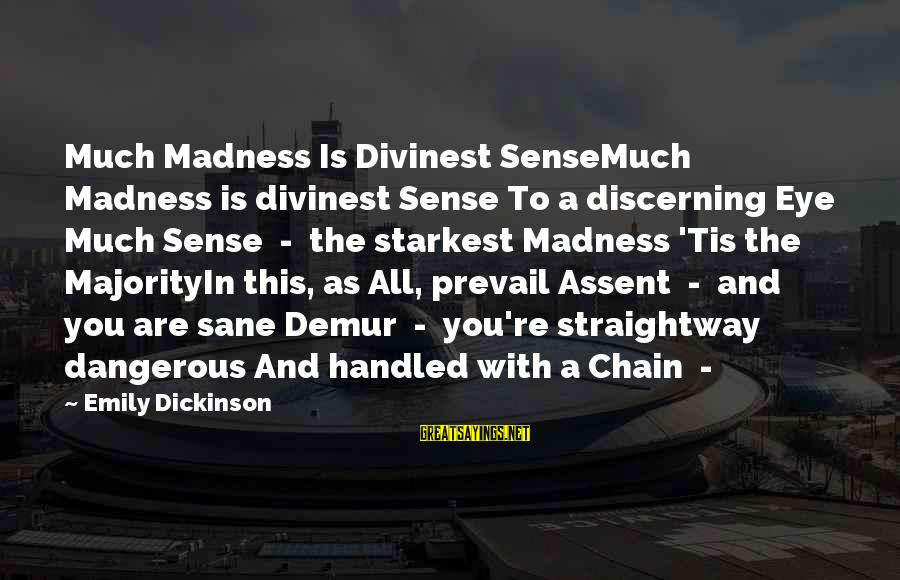 Mukunda's Sayings By Emily Dickinson: Much Madness Is Divinest SenseMuch Madness is divinest Sense To a discerning Eye Much Sense