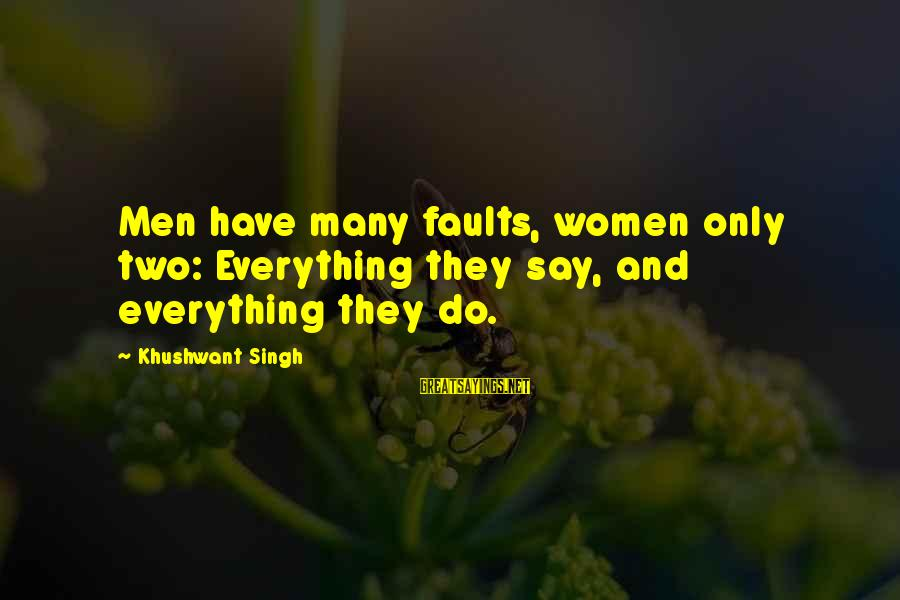 Mukunda's Sayings By Khushwant Singh: Men have many faults, women only two: Everything they say, and everything they do.