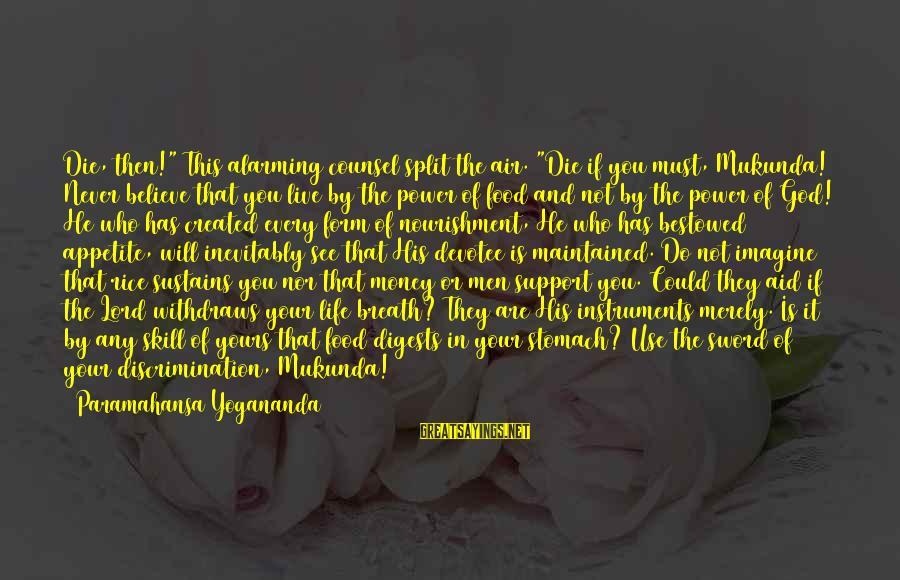 "Mukunda's Sayings By Paramahansa Yogananda: Die, then!"" This alarming counsel split the air. ""Die if you must, Mukunda! Never believe"