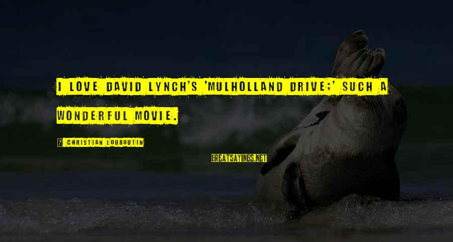 Mulholland Drive Movie Sayings By Christian Louboutin: I love David Lynch's 'Mulholland Drive;' such a wonderful movie.