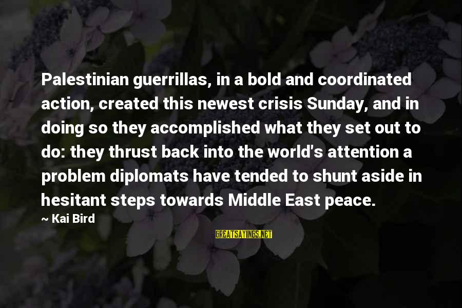 Mulholland Drive Movie Sayings By Kai Bird: Palestinian guerrillas, in a bold and coordinated action, created this newest crisis Sunday, and in