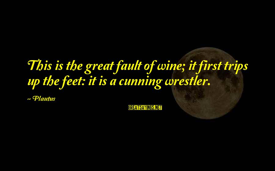 Mulholland Drive Movie Sayings By Plautus: This is the great fault of wine; it first trips up the feet: it is