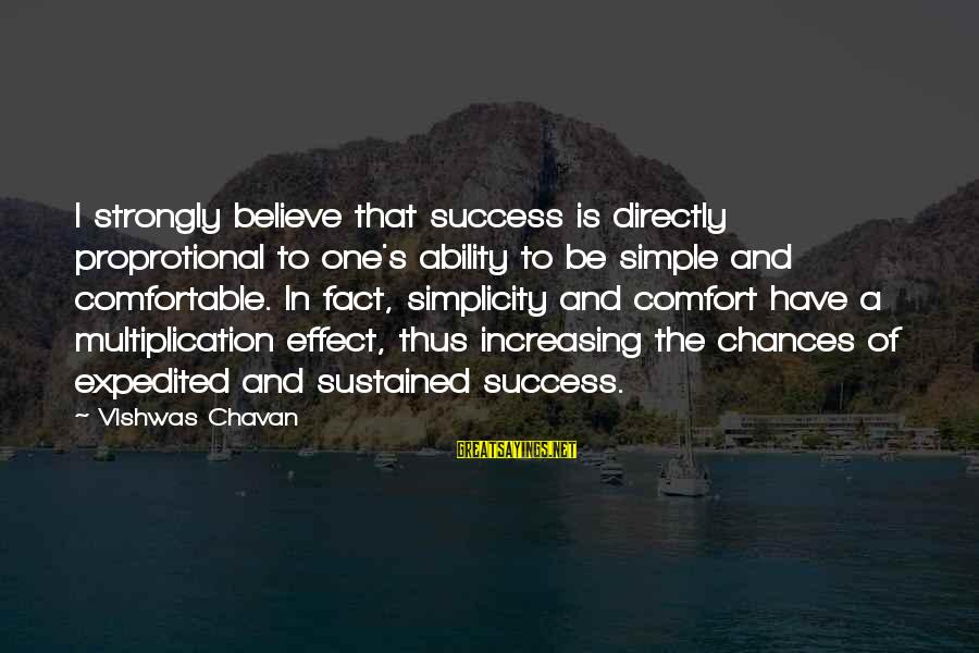 Multiplication Quotes And Sayings By Vishwas Chavan: I strongly believe that success is directly proprotional to one's ability to be simple and