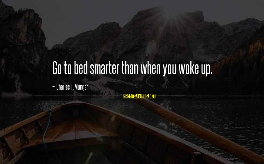 Munger Sayings By Charles T. Munger: Go to bed smarter than when you woke up.