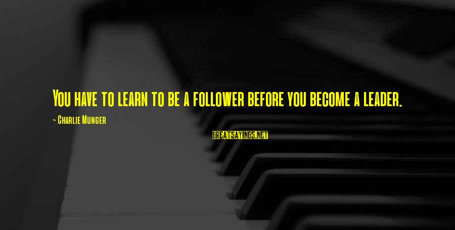 Munger Sayings By Charlie Munger: You have to learn to be a follower before you become a leader.