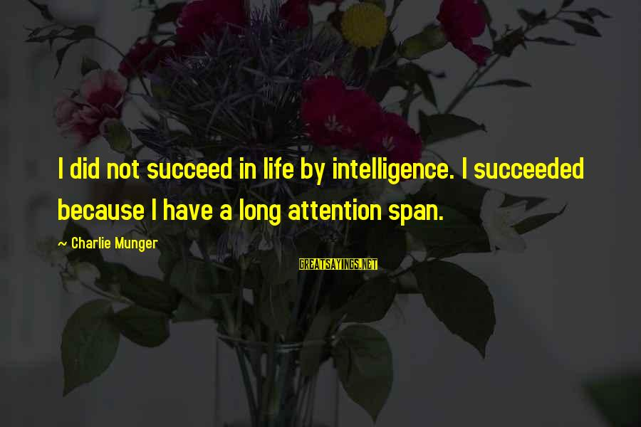 Munger Sayings By Charlie Munger: I did not succeed in life by intelligence. I succeeded because I have a long