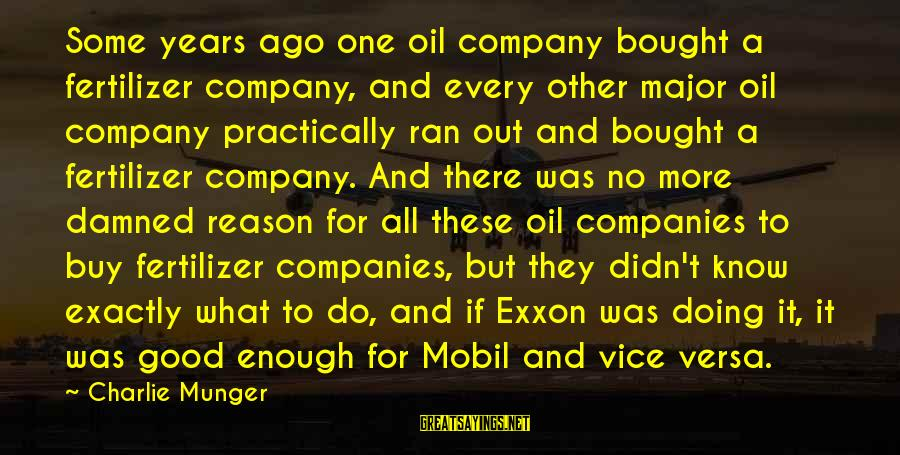 Munger Sayings By Charlie Munger: Some years ago one oil company bought a fertilizer company, and every other major oil
