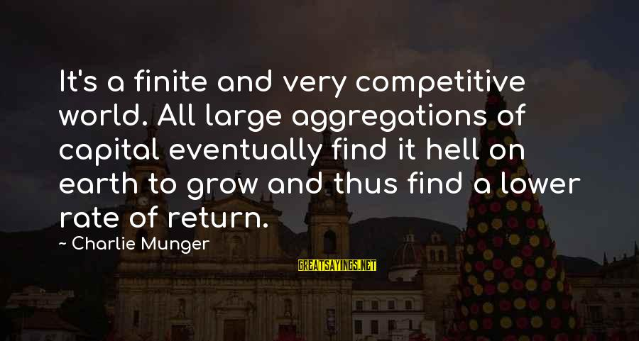 Munger Sayings By Charlie Munger: It's a finite and very competitive world. All large aggregations of capital eventually find it
