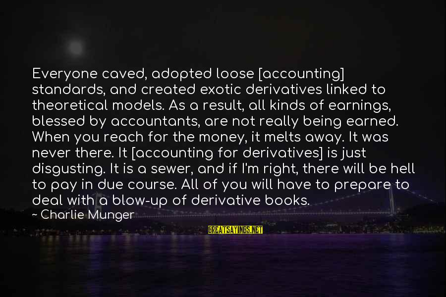 Munger Sayings By Charlie Munger: Everyone caved, adopted loose [accounting] standards, and created exotic derivatives linked to theoretical models. As