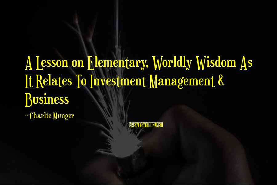 Munger Sayings By Charlie Munger: A Lesson on Elementary, Worldly Wisdom As It Relates To Investment Management & Business